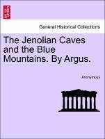 The Jenolian Caves and the Blue Mountains. By Argus. - Anonymous