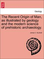 The Recent Origin of Man, as illustrated by geology and the modern science of prehistoric archaeology. als Taschenbuch von James C. Southall