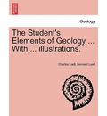 The Student's Elements of Geology ... with ... Illustrations. - Sir Charles Lyell
