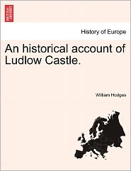 An Historical Account of Ludlow Castle.