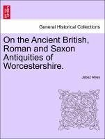 On the Ancient British, Roman and Saxon Antiquities of Worcestershire. SECOND EDITION - Allies, Jabez