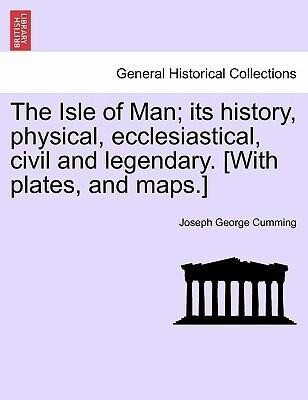 The Isle of Man; its history, physical, ecclesiastical, civil and legendary. [With plates, and maps.] als Taschenbuch von Joseph George Cumming