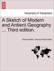 A Sketch of Modern and Antient Geography ... Third Edition. - Samuel Butler, Thomas Rector Butler