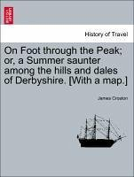 On Foot through the Peak or, a Summer saunter among the hills and dales of Derbyshire. [With a map.] - Croston, James
