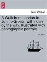 A Walk from London to John o´Groats, with notes by the way. Illustrated with photographic portraits. als Taschenbuch von Elihu Burritt
