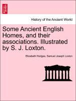 Some Ancient English Homes, and their associations. Illustrated by S. J. Loxton. als Taschenbuch von Elizabeth Hodges, Samuel Joseph Loxton - British Library, Historical Print Editions