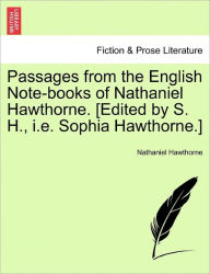 Passages from the English Note-Books of Nathaniel Hawthorne. [Edited by S. H., i.e. Sophia Hawthorne.] - Nathaniel Hawthorne
