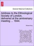 King, Richard: Address to the Ethnological Society of London, delivered at the anniversary meeting ... 1844.
