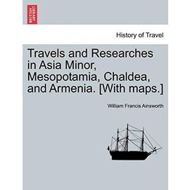 Travels and Researches in Asia Minor, Mesopotamia, Chaldea, and Armenia. [With maps.] - Unknown