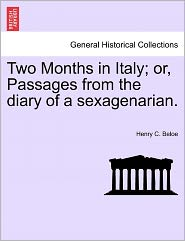 Two Months in Italy; Or, Passages from the Diary of a Sexagenarian. - Henry C. Beloe