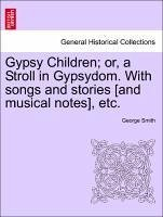 Gypsy Children or, a Stroll in Gypsydom. With songs and stories [and musical notes], etc. - Smith, George