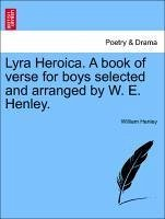 Lyra Heroica. A book of verse for boys selected and arranged by W. E. Henley. - Henley, William