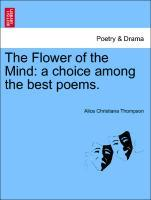 The Flower of the Mind: a choice among the best poems. als Taschenbuch von Alice Christiana Thompson - British Library, Historical Print Editions