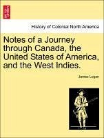 Notes of a Journey through Canada, the United States of America, and the West Indies. - Logan, James