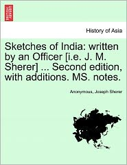 Sketches of India: written by an Officer [ i.e.J.M. Sherer] . Second edition, with additions. MS. notes. - Anonymous, Joseph Sherer