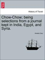 Chow-Chow; being selections from a journal kept in India, Egypt, and Syria. als Taschenbuch von Amelia Cary - British Library, Historical Print Editions