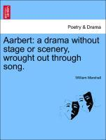 Aarbert: a drama without stage or scenery, wrought out through song. als Taschenbuch von William Marshall