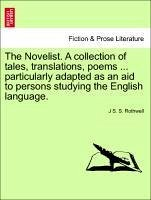 The Novelist. A collection of tales, translations, poems ... particularly adapted as an aid to persons studying the English language. - Rothwell, J S. S.