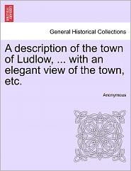 A description of the town of Ludlow, ... with an elegant view of the town, etc. - Anonymous