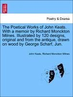 The Poetical Works of John Keats. with a Memoir by Richard Monckton Milnes. Illustrated by 120 Designs, Original and from the Antique, Drawn on Wood b