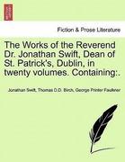 Swift, Jonathan;Birch, Thomas D. D.;Faulkner, George Printer: The Works of the Reverend Dr. Jonathan Swift, Dean of St. Patrick´s, Dublin, in twenty volumes. Containing:. Volume XIII.