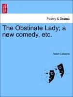The Obstinate Lady a new comedy, etc. - Cokayne, Aston