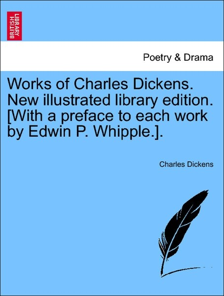 Works of Charles Dickens. New illustrated library edition. [With a preface to each work by Edwin P. Whipple.]. Vol. II. als Taschenbuch von Charle... - British Library, Historical Print Editions