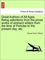 Great Authors of All Ages. Being selections from the prose works of eminent writers from the time of Pericles to the present day, etc. - Allibone, Samuel Austin.