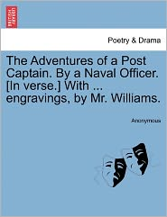 The Adventures of a Post Captain. By a Naval Officer. [In verse.] With ... engravings, by Mr. Williams. - Anonymous