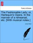 Ralph, James: The Fashionable Lady; or, Harlequin´s Opera. In the manner of a rehearsal, etc. [With musical notes.]