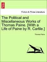 The Political and Miscellaneous Works of Thomas Paine. [With a Life of Paine by R. Carlile.] VOL. II. - Paine, Thomas