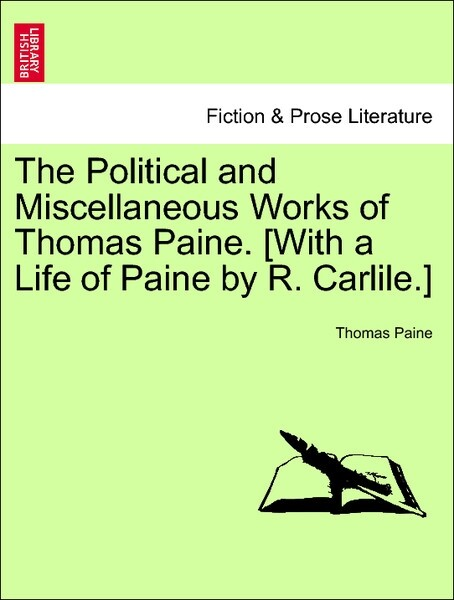 The Political and Miscellaneous Works of Thomas Paine. [With a Life of Paine by R. Carlile.] VOL. II. als Taschenbuch von Thomas Paine - British Library, Historical Print Editions