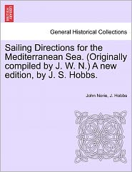 Sailing Directions For The Mediterranean Sea. (Originally Compiled By J. W. N.) A New Edition, By J. S. Hobbs. - John Norie, J. Hobbs