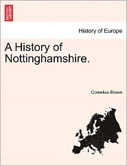 A History Of Nottinghamshire. - Cornelius Brown