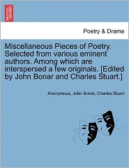 Miscellaneous Pieces of Poetry. Selected from various eminent authors. Among which are interspersed a few originals. [Edited by John Bonar and Charles Stuart.] - Anonymous, John Bonar, Charles Stuart