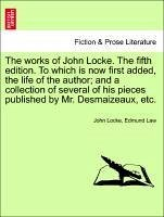 The works of John Locke. Vol. X, The tenth edition. To which is now first added, the life of the author and a collection of several of his pieces published by Mr. Desmaizeaux, etc. - Locke, John Law, Edmund