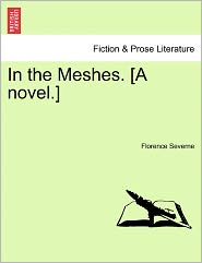 In The Meshes. [A Novel.] - Florence Severne