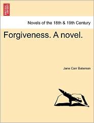 Forgiveness. A Novel. - Jane Carr Bateman