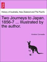 Two Journeys to Japan. 1856-7 ... Illustrated by the author. Vol. II. als Taschenbuch von Kinahan Cornwallis - British Library, Historical Print Editions