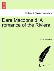 Dare Macdonald. A Romance Of The Riviera. - E. R. Macnicol