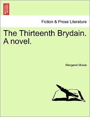 The Thirteenth Brydain. A Novel. - Margaret Moule