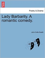 Lady Barbarity. A Romantic Comedy. - John Collis Snaith