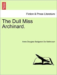 The Dull Miss Archinard. - Anne Douglas Sedgwick De Selincourt