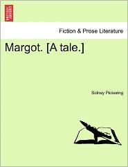 Margot. [A Tale.] - Sidney Pickering