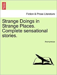 Strange Doings in Strange Places. Complete sensational stories. - Anonymous