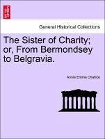 The Sister of Charity or, From Bermondsey to Belgravia. VOL. II - Challice, Annie Emma