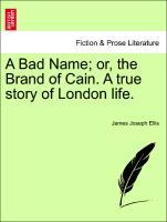 A Bad Name; or, the Brand of Cain. A true story of London life. als Taschenbuch von James Joseph Ellis