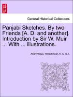 Panjabi Sketches. By two Friends [A. D. and another]. Introduction by Sir W. Muir ... With ... illustrations. als Taschenbuch von Anonymous, Willi... - British Library, Historical Print Editions