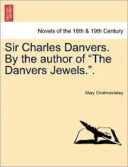 Sir Charles Danvers. By The Author Of The Danvers Jewels..