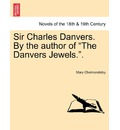 Sir Charles Danvers. by the Author of the Danvers Jewels.. - Mary Cholmondeley